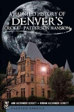 A Haunted History of Denver's Croke-Patterson Mansion (Paperback)