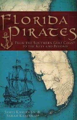 Florida Pirates: From the Southern Gulf Coast to the Keys and Beyond (Paperback)