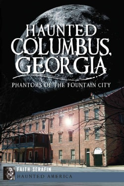 Haunted Columbus, Georgia: Phantoms of the Fountain City (Paperback)