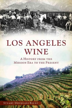 Los Angeles Wine: A History from the Mission Era to the Present (Paperback)