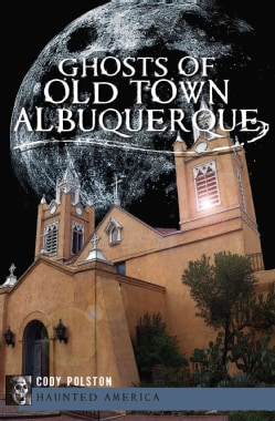 Ghosts of Old Town Albuquerque (Paperback)