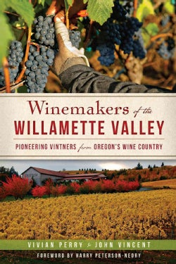 Winemakers of the Willamette Valley: Pioneering Vintners from Oregon's Wine Country (Paperback)