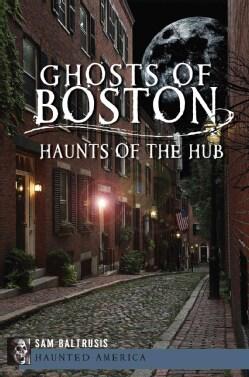 Ghosts of Boston: Haunts of the Hub (Paperback)