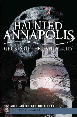 Haunted Annapolis: Ghosts of the Capital City (Paperback)