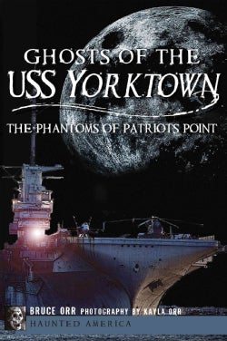 Ghosts of the USS Yorktown: The Phantoms of Patriots Point (Paperback)
