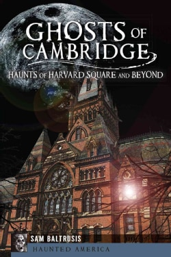 Ghosts of Cambridge: Haunts of Harvard Square and Beyond (Paperback)
