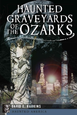 Haunted Graveyards of the Ozarks (Paperback)