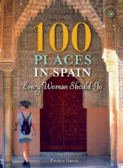 100 Places in Spain Every Woman Should Go (Paperback)