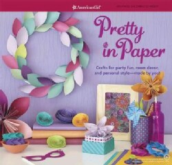 Pretty in Paper: Crafts for party fun, room decor, and personal style - made by you! (Paperback)