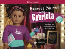 Express Yourself With Gabriela: Girl of the Year 2017 (Paperback)