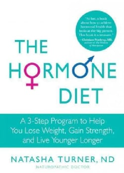 The Hormone Diet: A 3-Step Program to Help You Lose Weight, Gain Strength, and Live Younger Longer (Paperback)