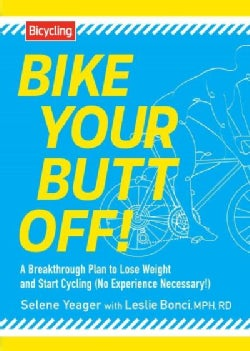 Bike Your Butt Off!: A Breakthrough Plan to Lose Weight and Start Cycling (No Experience Necessary!) (Paperback)