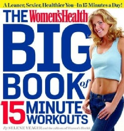 The Women'sHealth Big Book of 15-Minute Workouts: A Leaner, Sexier, Healthier You in 15 Minutes a Day! (Paperback)