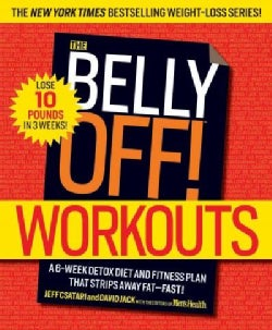 The Belly Off! Workouts: A 6-Week Detox Diet and Fitness Plan That Strips Away Fat--Fast! (Paperback)