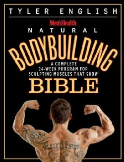 Men's Health Natural Bodybuilding Bible: A Complete 24-Week Program for Sculpting Muscles That Show (Paperback)