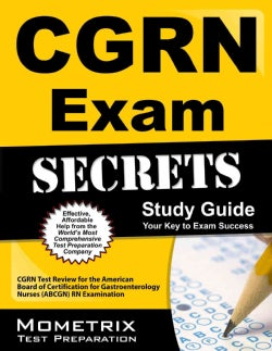 CGRN Exam Secrets: CGRN Test Review for the American Board of Certification for Gastroenterology Nurses (ABCGN) RN Examination