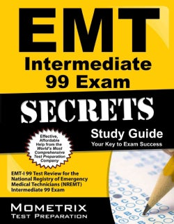 EMT Intermediate 99 Exam Secrets Study Guide: EMT-I 99 Test Review for the National Registry of Emergency Medical Technicians...