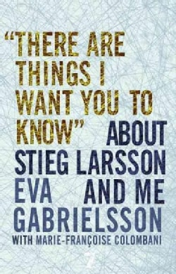 There Are Things I Want You to Know About Stieg Larsson and Me (Paperback)