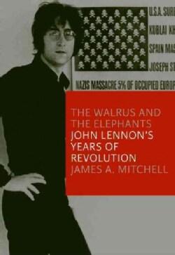 The Walrus & the Elephants: John Lennon's Years of Revolution (Hardcover)
