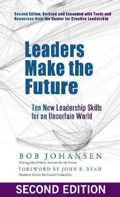 Leaders Make the Future: Ten New Leadership Skills for an Uncertain World (Hardcover)