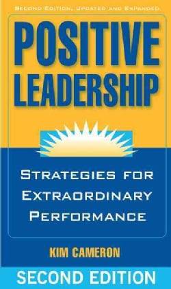 Positive Leadership: Strategies for Extraordinary Performance (Paperback)