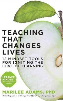 Teaching That Changes Lives: 12 Mindset Tools for Igniting the Love of Learning (Paperback)