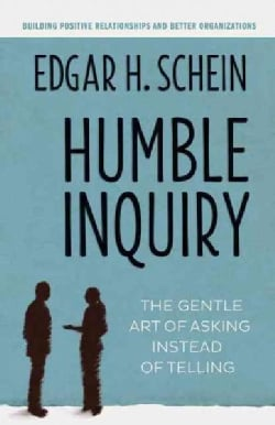Humble Inquiry: The Gentle Art of Asking Instead of Telling (Paperback)