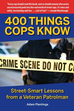 400 Things Cops Know: Street-Smart Lessons from a Veteran Patrolman (Paperback)