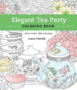 Elegant Tea Party Coloring Book: You're Invited...Relax and Enjoy (Paperback)