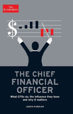 The Chief Financial Officer: What CFOs Do, the Influence They Have, and Why It Matters (Hardcover)