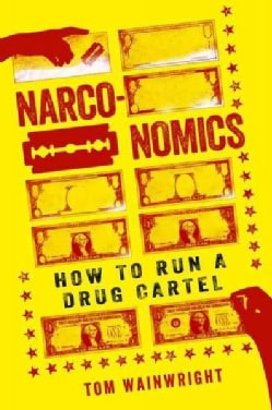 Narconomics: How to Run a Drug Cartel (Paperback)