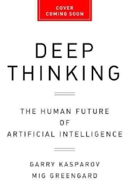Deep Thinking: Where Machine Intelligence Ends and Human Creativity Begins (Hardcover)