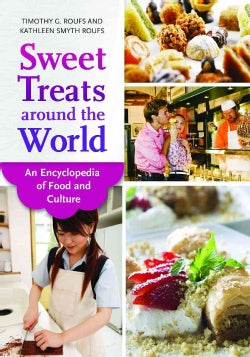 Sweet Treats Around the World: An Encyclopedia of Food and Culture (Hardcover)