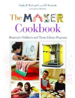 The Maker Cookbook: Recipes for Children's and 'Tween Library Programs (Paperback)