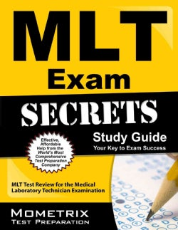 MLT Exam Secrets: MLT Test Review for the Medical Laboratory Technician Examination