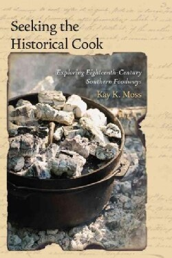 Seeking the Historical Cook: Exploring Eighteenth-Century Southern Foodways (Hardcover)
