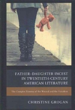 Father-Daughter Incest in Twentieth-Century American Literature: The Complex Trauma of the Wound and the Voiceless (Hardcover)
