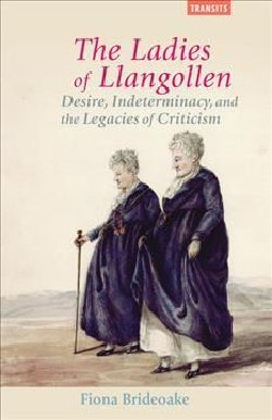 The Ladies of Llangollen: Desire, Indeterminacy, and the Legacies of Criticism (Hardcover)
