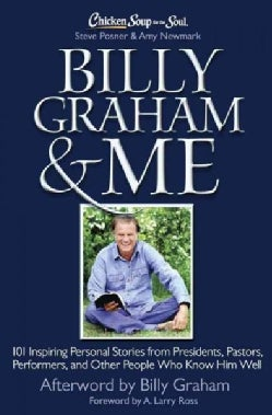 Chicken Soup for the Soul Billy Graham & Me: 101 Inspiring Personal Stories from Presidents, Pastors, Performers,... (Hardcover)