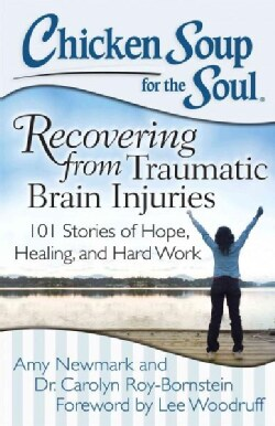 Chicken Soup for the Soul Recovering from Traumatic Brain Injuries: 101 Stories of Hope, Healing, and Hard Work (Paperback)