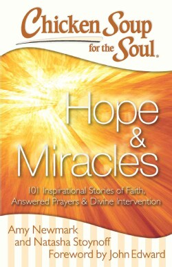 Chicken Soup for the Soul Hope & Miracles: 101 Inspirational Stories of Faith, Answered Prayers & Divine Interven... (Paperback)