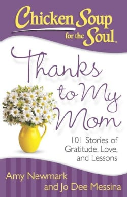 Chicken Soup for the Soul Thanks to My Mom: 101 Stories of Gratitude, Love, and Lessons (Paperback)