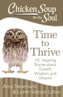 Chicken Soup for the Soul Time to Thrive: 101 Inspiring Stories about Growth, Wisdom, and Dreams (Paperback)