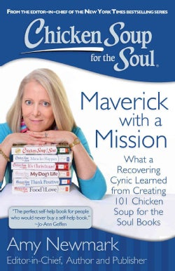 Maverick With a Mission: What a Recovering Cynic Learned Creating 101 Chicken Soup for the Soul Books (Paperback)