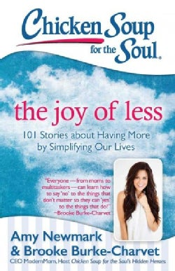 Chicken Soup for the Soul The Joy of Less: 101 Stories About Having More by Simplifying Our Lives (Paperback)