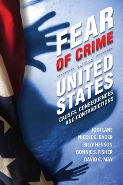 Fear of Crime in the United States: Causes, Consequences, and Contradictions (Paperback)