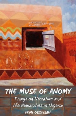 The Muse of Anomy: Essays on Literature and the Humanities in Nigeria (Paperback)