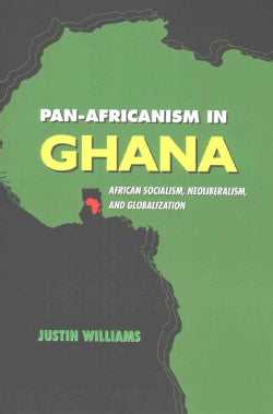 Pan-Africanism in Ghana: African Socialism, Neoliberalism, and Globalization (Paperback)