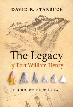 The Legacy of Fort William Henry: Resurrecting the Past (Paperback)