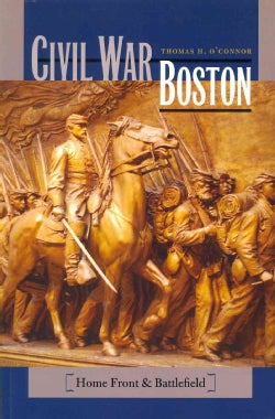 Civil War Boston: Home Front and Battlefield (Paperback)